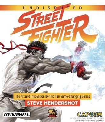 Undisputed Street Fighter: A 30th Anniversary Retrospective by Steve Hendershot