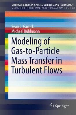 Modeling of Gas-to-Particle Mass Transfer in Turbulent Flows by Sean C. Garrick