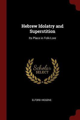 Hebrew Idolatry and Superstition by Elford Higgens image