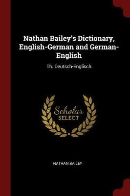 Nathan Bailey's Dictionary, English-German and German-English by Nathan Bailey