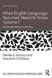 What English Language Teachers Need to Know Volume I by Denise E. Murray