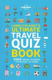Lonely Planet's Ultimate Travel Quiz Book by Lonely Planet