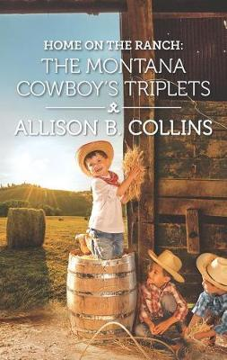 Home on the Ranch: The Montana Cowboy's Triplets by Allison B Collins