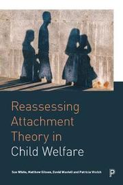 Reassessing Attachment Theory in Child Welfare by Trish Walsh