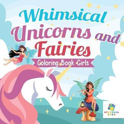 Whimsical Unicorns and Fairies Coloring Book Girls by Educando Kids