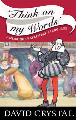 Think on My Words: Exploring Shakespeare's Language by David Crystal image