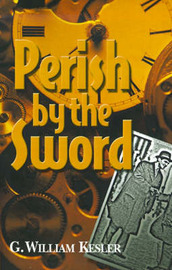 Perish by the Sword by G. William Kesler image