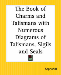 "The Book of Charms and Talismans with Numerous Diagrams of Talismans, Sigils and Seals by ""Sepharial"" image"