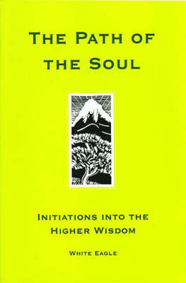 """The Path of the Soul: Initiations into the Higher Wisdom by """"White Eagle"""" image"""