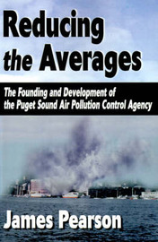 Reducing the Averages: The Founding and Development of the Puget Sound Air Pollution Control Agency by James Pearson image