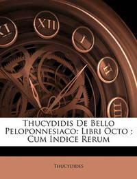 Thucydidis de Bello Peloponnesiaco: Libri Octo; Cum Indice Rerum by . Thucydides