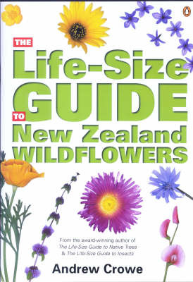 The Life-size Guide to New Zealand Wildflowers by Andrew Crowe