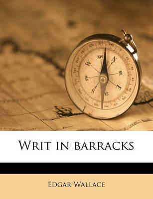 Writ in Barracks by Edgar Wallace