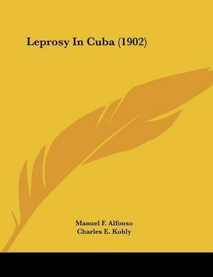 Leprosy in Cuba (1902) by Manuel F Alfonso
