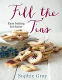 Fill the Tins: Easy Baking for Home by Sophie Gray