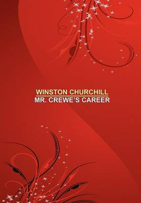 Mr. Crewe's Career [facsimile Edition] by Winston, Churchill