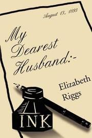 My Dearest Husband: - by Elizabeth J. Riggs