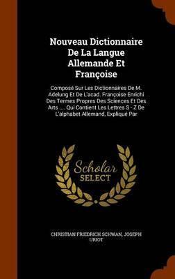 Nouveau Dictionnaire de La Langue Allemande Et Francoise by Christian Friedrich Schwan image