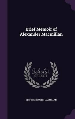 Brief Memoir of Alexander MacMillan by George Augustin MacMillan image