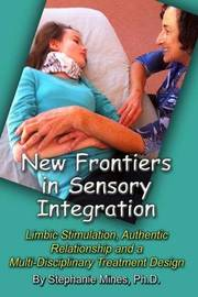 New Frontiers in Sensory Integration by Stephanie Mines, Ph. D.