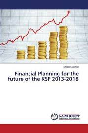 Financial Planning for the Future of the Ksf 2013-2018 by Jashari Shqipe