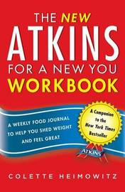 The New Atkins for a New You Workbook by Colette Heimowitz