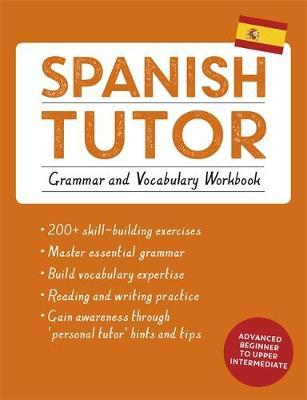 Spanish Tutor: Grammar and Vocabulary Workbook (Learn Spanish with Teach Yourself) by Angela Howkins