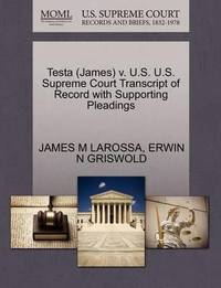 Testa (James) V. U.S. U.S. Supreme Court Transcript of Record with Supporting Pleadings by James M Larossa