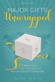 Major Gifts Unwrapped by Ruth Irwin