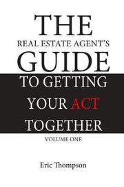 The Real Estate Agent's Guide to Getting Your Act Together by Eric L Thompson
