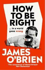 How To Be Right by James O'Brien image