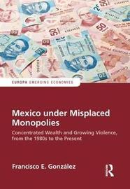 Mexico under Misplaced Monopolies by Francisco E. Gonzalez image