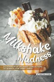Milkshake Madness by Martha Stone