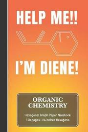 Organic Chemistry Hexagonal Graph Paper Notebook - Help Me!! I'm Diene! by Sardine Designs Science