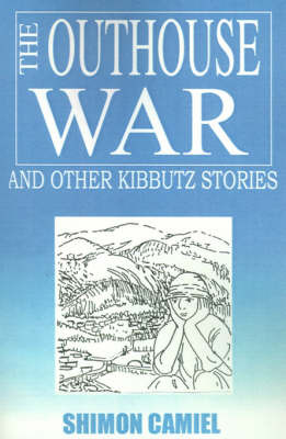 The Outhouse War and Other Kibbutz Stories by Shimon Camiel image