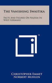 The Vanishing Swastika: Facts and Figures on Nazism in West Germany by Christopher Emmet