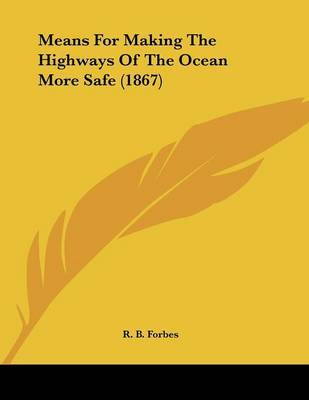 Means for Making the Highways of the Ocean More Safe (1867) by R B Forbes image