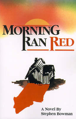 Morning Ran Red by Stephen Bowman