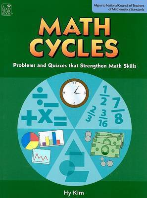 Math Cycles: Problems and Quizzes That Strengthen Math Skills by Hy Kim