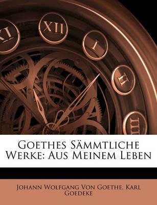 Goethes Smmtliche Werke: Aus Meinem Leben by Johann Wolfgang von Goethe