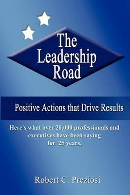 The Leadership Road by Robert C Preziosi