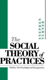 The Social Theory of Practices by Stephen P. Turner image