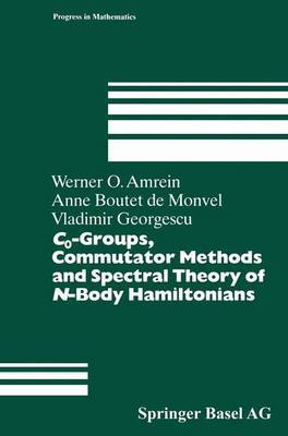 C0-Groups, Commutator Methods and Spectral Theory of N-Body Hamiltonians by Werner O Amrein