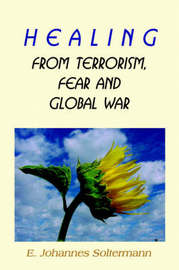 Healing from Terrorism, Fear, and Global War by E. Johannes Soltermann image