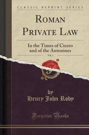 Roman Private Law, Vol. 1 by Henry John Roby