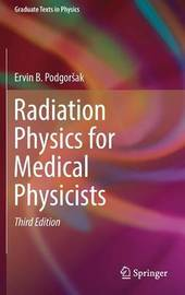 Radiation Physics for Medical Physicists by Ervin B Podgorsak