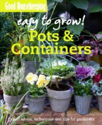 Good Housekeeping Easy to Grow! Pots & Containers by Good Housekeeping Institute