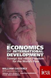 The Economics of International Development: Foreign Aid versus Freedom for the World's Poor by William Easterly