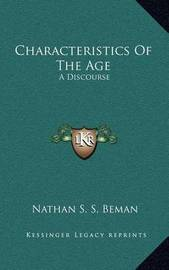 Characteristics of the Age: A Discourse by Nathan Sidney Smith Beman