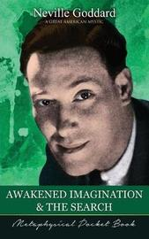 Awakened Imagination and the Search ( Metaphysical Pocket Book ) by Neville Goddard